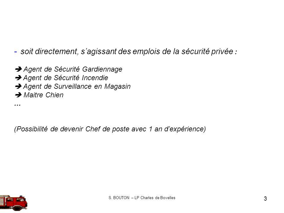 S. BOUTON – LP Charles de Bovelles 3 - soit directement, sagissant des emplois de la sécurité privée : Agent de Sécurité Gardiennage Agent de Sécurité