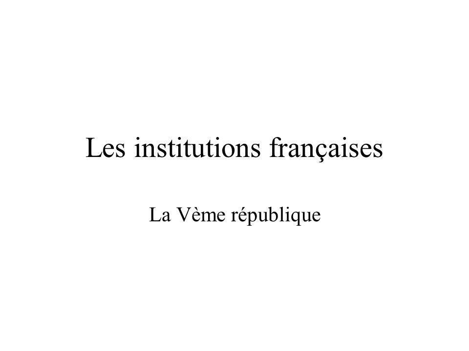 Les institutions françaises La Vème république