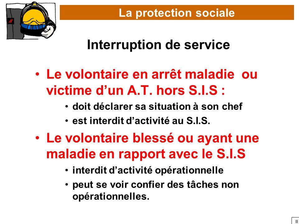 II Le volontaire en arrêt maladie ou victime dun A.T. hors S.I.S : doit déclarer sa situation à son chef est interdit dactivité au S.I.S. Le volontair