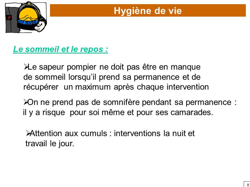 II Hygiène de vie Le sommeil et le repos : Le sapeur pompier ne doit pas être en manque de sommeil lorsquil prend sa permanence et de récupérer un max