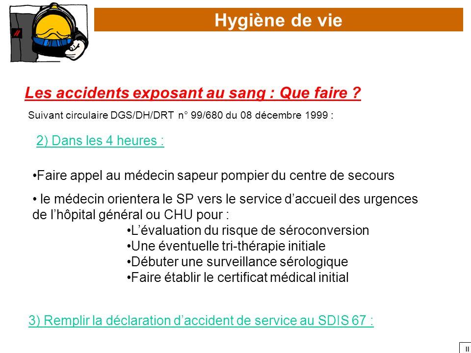 II Hygiène de vie Les accidents exposant au sang : Que faire ? Faire appel au médecin sapeur pompier du centre de secours 2) Dans les 4 heures : Suiva