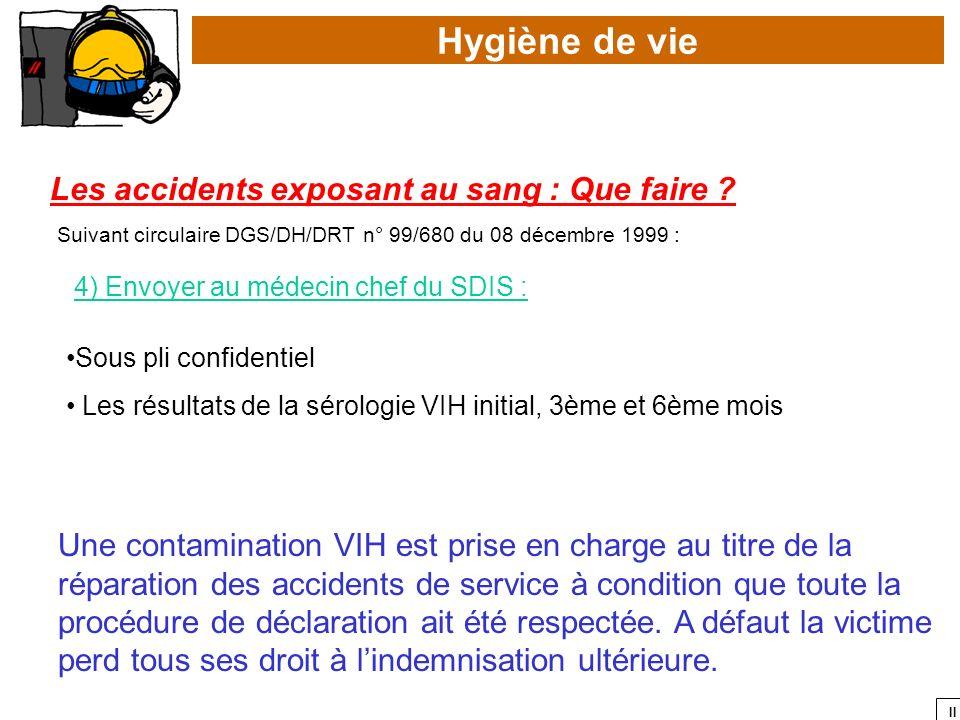 II Hygiène de vie Les accidents exposant au sang : Que faire ? Sous pli confidentiel 4) Envoyer au médecin chef du SDIS : Suivant circulaire DGS/DH/DR