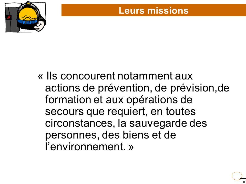 II « Ils concourent notamment aux actions de prévention, de prévision,de formation et aux opérations de secours que requiert, en toutes circonstances,
