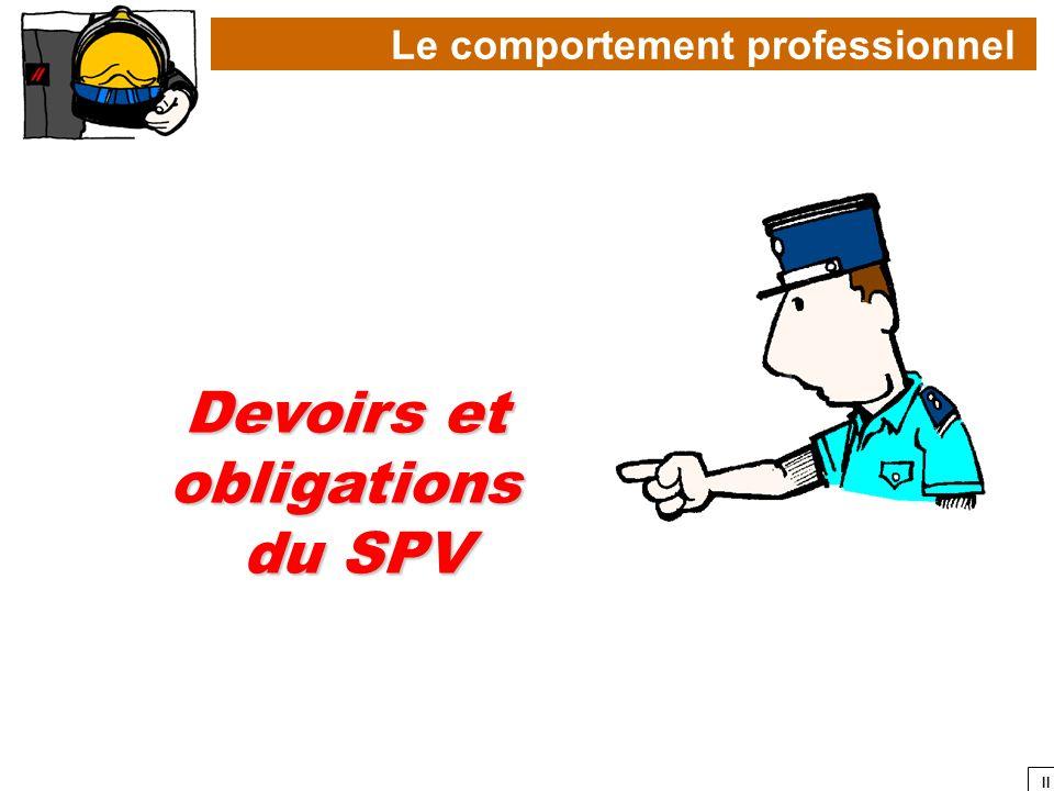 II Devoirs et obligations du SPV Le comportement professionnel
