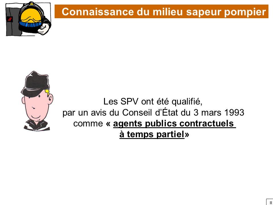 II Les SPV ont été qualifié, par un avis du Conseil dÉtat du 3 mars 1993 comme « agents publics contractuels à temps partiel» Connaissance du milieu s
