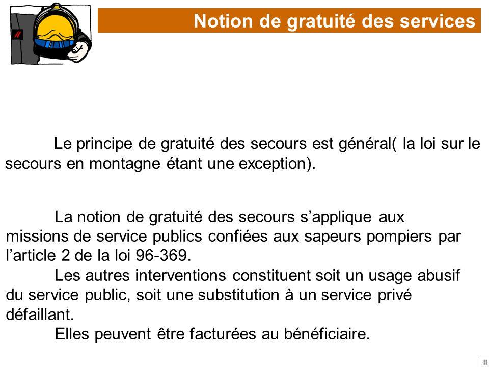 II La notion de gratuité des secours sapplique aux missions de service publics confiées aux sapeurs pompiers par larticle 2 de la loi 96-369. Les autr