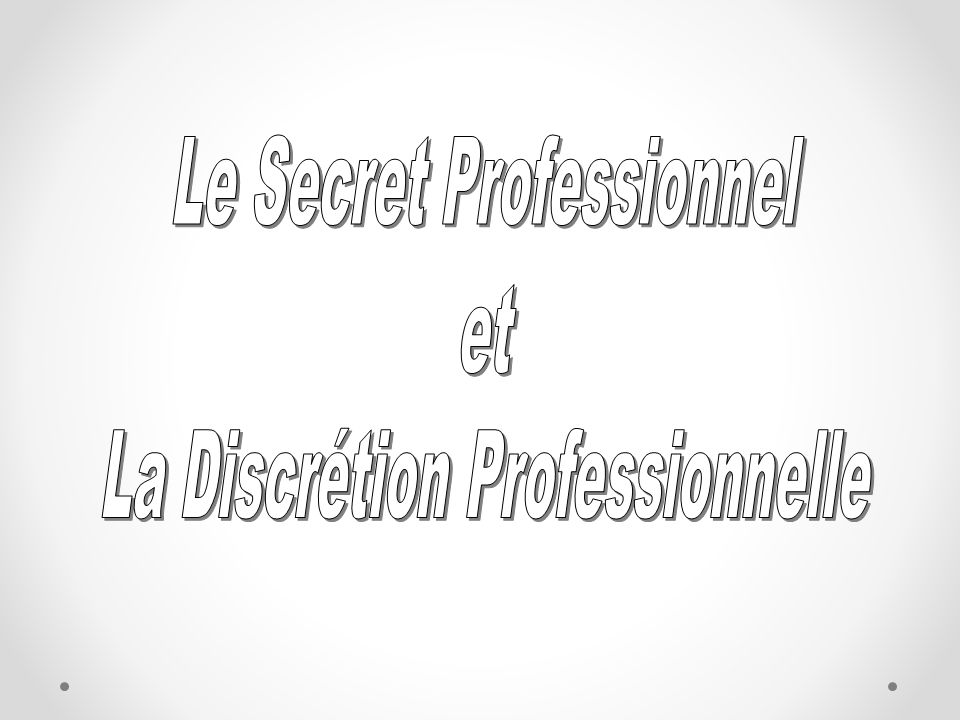 Le Secret Professionnel Divulgation d Information = Violation du Secret Professionnel Violation du Secret Professionnel = Faute Personnelle Inviter courtoisement les journalistes à s adresser au COS ou à l officier chargé des relations avec les médias