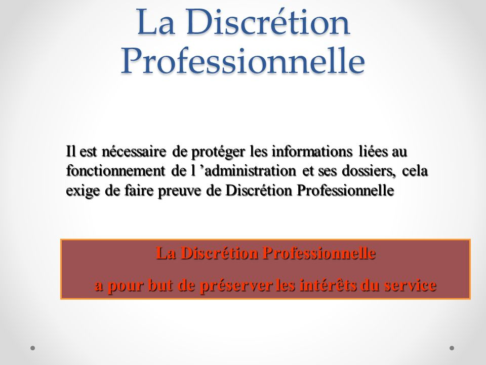 La Discrétion Professionnelle a pour but de préserver les intérêts du service Il est nécessaire de protéger les informations liées au fonctionnement d