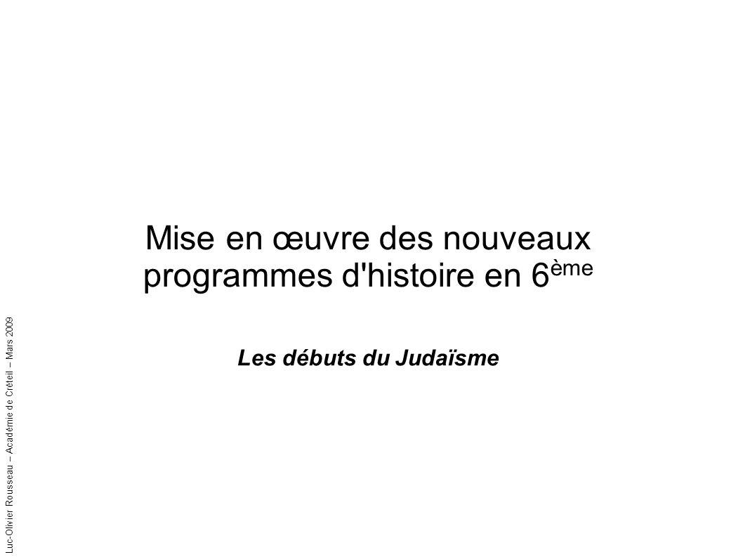 Luc-Olivier Rousseau – Académie de Créteil – Mars 2009 Mise en œuvre des nouveaux programmes d histoire en 6 ème Les débuts du Judaïsme