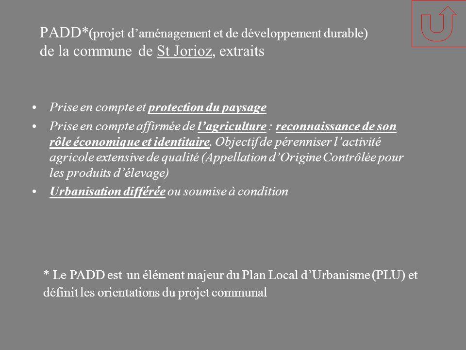 PADD* (projet daménagement et de développement durable) de la commune de St Jorioz, extraits Prise en compte et protection du paysage Prise en compte affirmée de lagriculture : reconnaissance de son rôle économique et identitaire.