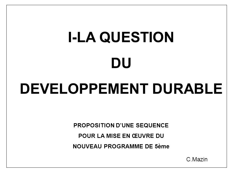 I-LA QUESTION DU DEVELOPPEMENT DURABLE PROPOSITION DUNE SEQUENCE POUR LA MISE EN ŒUVRE DU NOUVEAU PROGRAMME DE 5ème C.Mazin