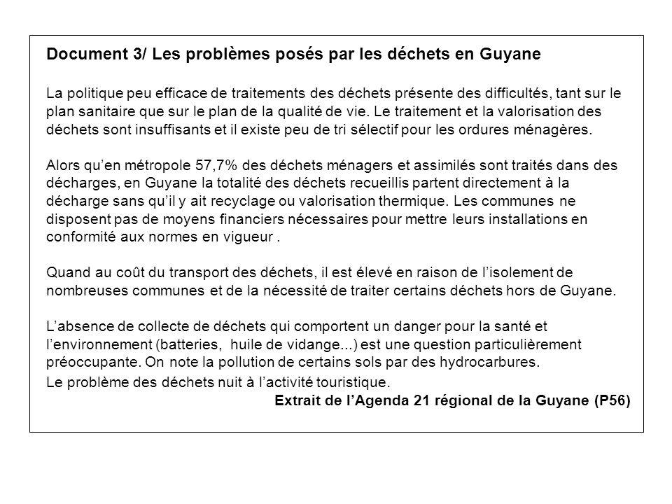 Document 3/ Les problèmes posés par les déchets en Guyane La politique peu efficace de traitements des déchets présente des difficultés, tant sur le plan sanitaire que sur le plan de la qualité de vie.