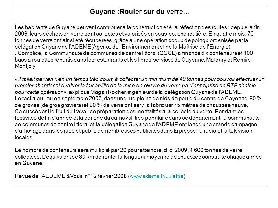 Guyane :Rouler sur du verre… Les habitants de Guyane peuvent contribuer à la construction et à la réfection des routes : depuis la fin 2006, leurs déchets en verre sont collectés et valorisés en sous-couche routière.