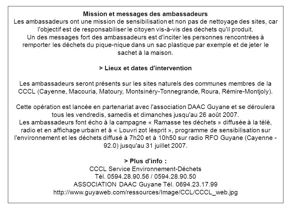 Mission et messages des ambassadeurs Les ambassadeurs ont une mission de sensibilisation et non pas de nettoyage des sites, car l objectif est de responsabiliser le citoyen vis-à-vis des déchets qu il produit.