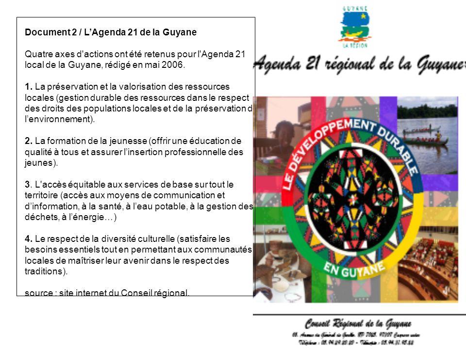 Document 2 / LAgenda 21 de la Guyane Quatre axes d'actions ont été retenus pour l'Agenda 21 local de la Guyane, rédigé en mai 2006. 1. La préservation