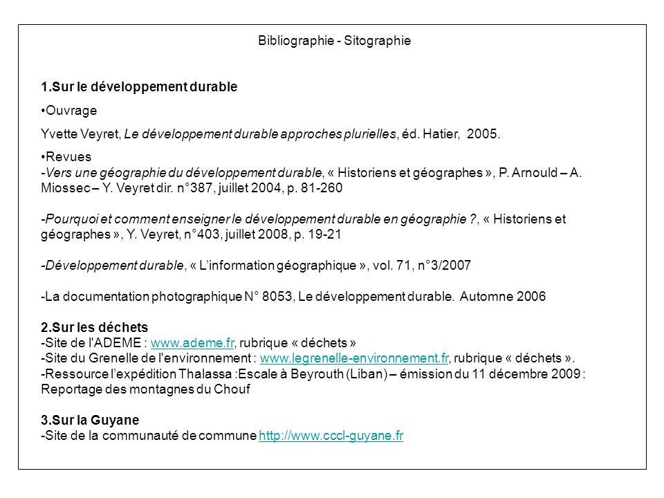 Bibliographie - Sitographie 1.Sur le développement durable Ouvrage Yvette Veyret, Le développement durable approches plurielles, éd. Hatier, 2005. Rev