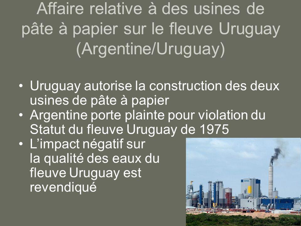Affaire relative à des usines de pâte à papier sur le fleuve Uruguay (Argentine/Uruguay) Uruguay autorise la construction des deux usines de pâte à pa