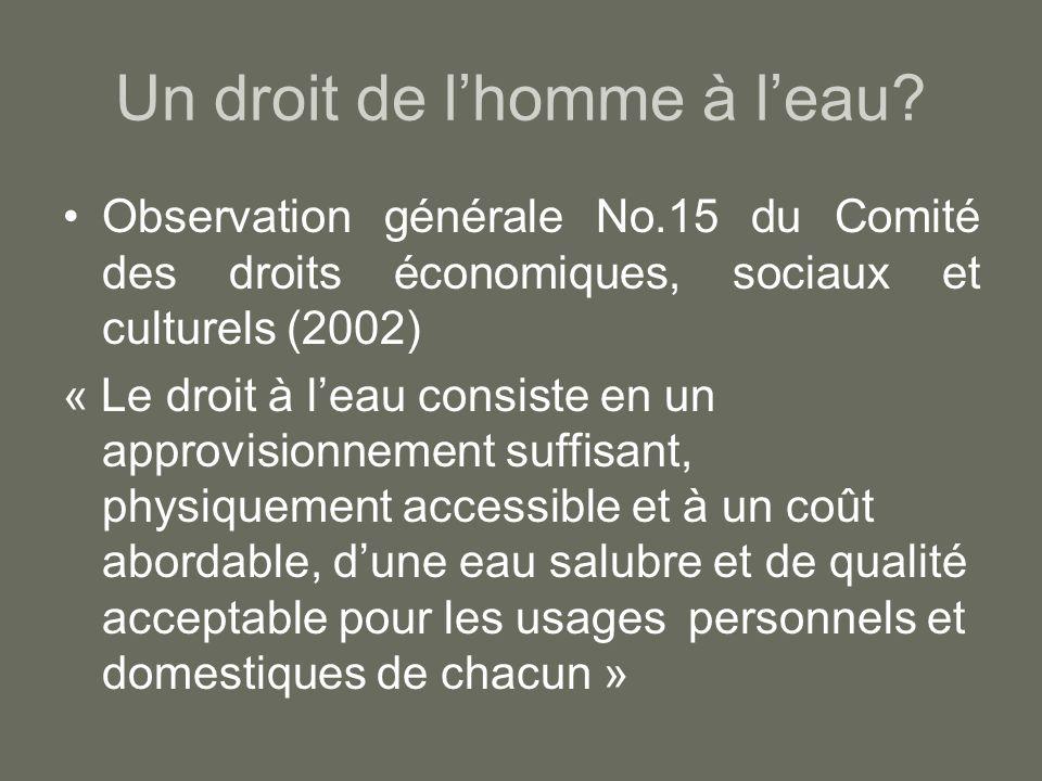 Un droit de lhomme à leau? Observation générale No.15 du Comité des droits économiques, sociaux et culturels (2002) « Le droit à leau consiste en un a
