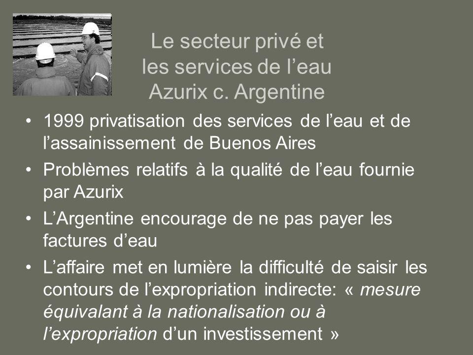 Le secteur privé et les services de leau Azurix c. Argentine 1999 privatisation des services de leau et de lassainissement de Buenos Aires Problèmes r