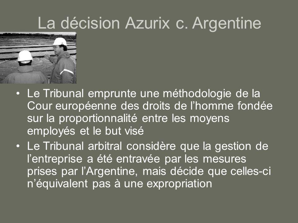 La décision Azurix c. Argentine Le Tribunal emprunte une méthodologie de la Cour européenne des droits de lhomme fondée sur la proportionnalité entre