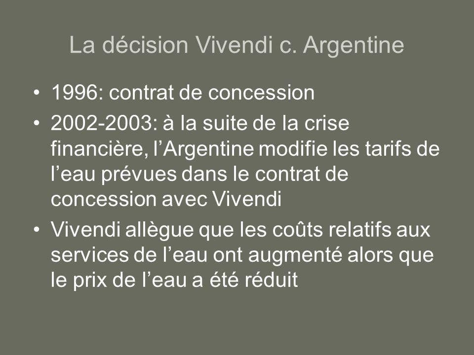 La décision Vivendi c. Argentine 1996: contrat de concession 2002-2003: à la suite de la crise financière, lArgentine modifie les tarifs de leau prévu