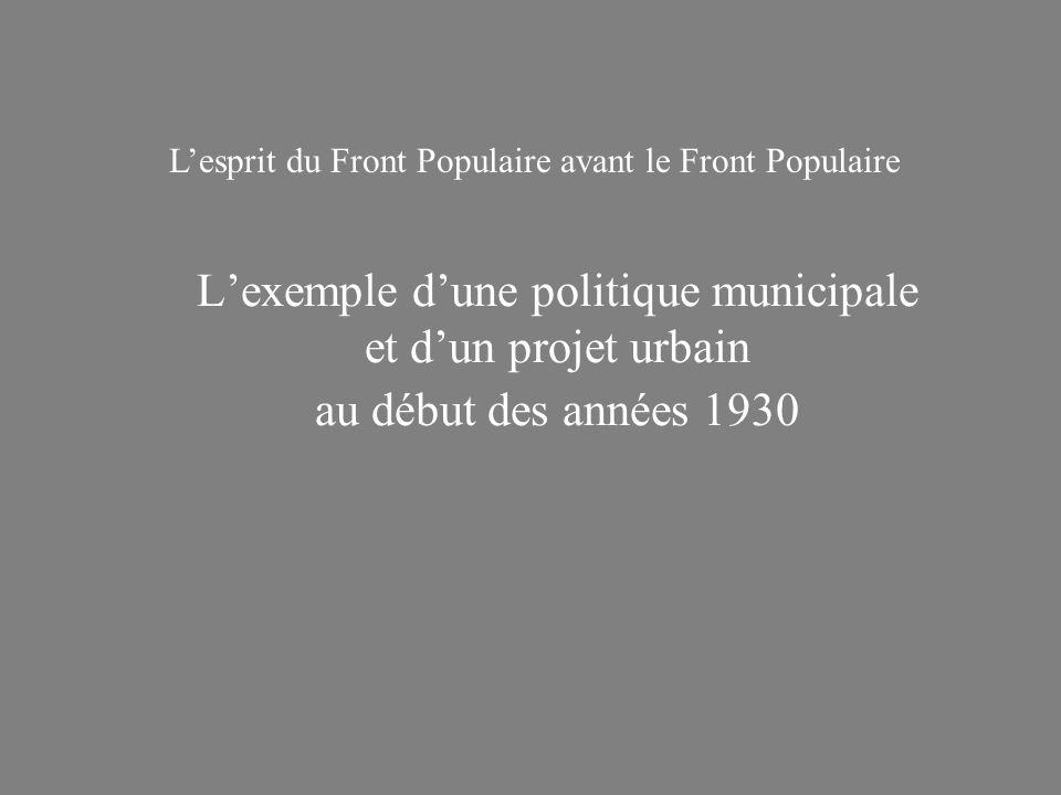 Lexemple dune politique municipale et dun projet urbain au début des années 1930 Lesprit du Front Populaire avant le Front Populaire
