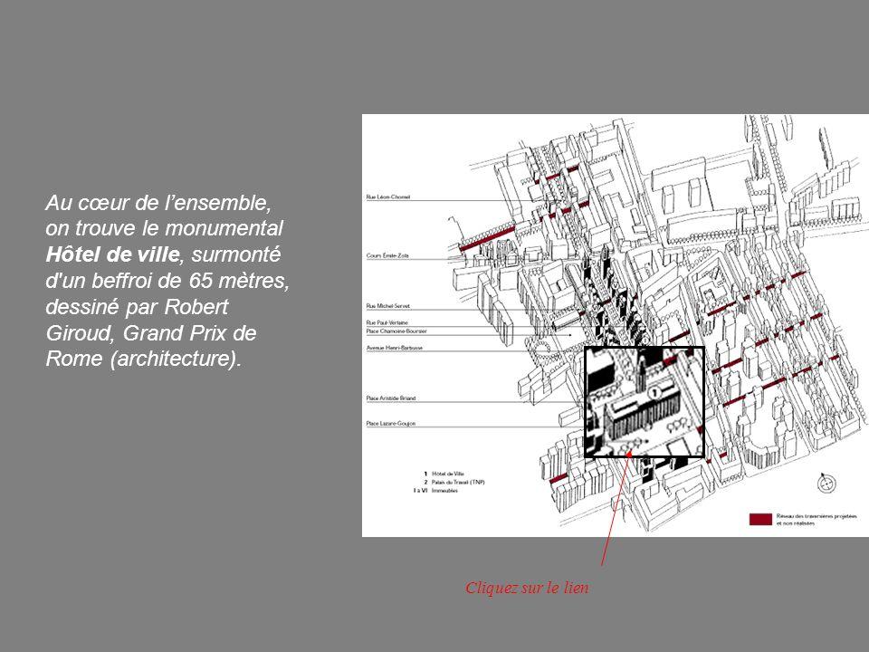 Au cœur de lensemble, on trouve le monumental Hôtel de ville, surmonté d'un beffroi de 65 mètres, dessiné par Robert Giroud, Grand Prix de Rome (archi