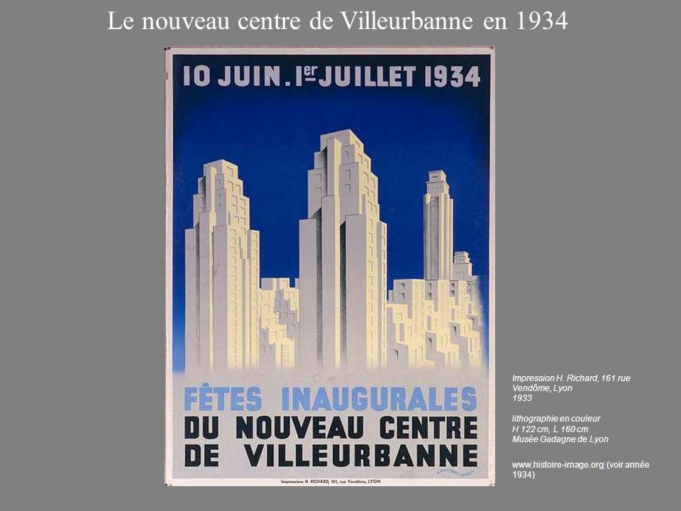 Le nouveau centre de Villeurbanne en 1934 Impression H. Richard, 161 rue Vendôme, Lyon 1933 lithographie en couleur H 122 cm, L 160 cm Musée Gadagne d