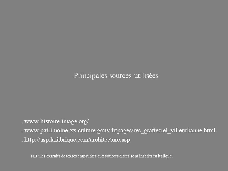 Principales sources utilisées. www.histoire-image.org/. www.patrimoine-xx.culture.gouv.fr/pages/res_gratteciel_villeurbanne.html. http://asp.lafabriqu