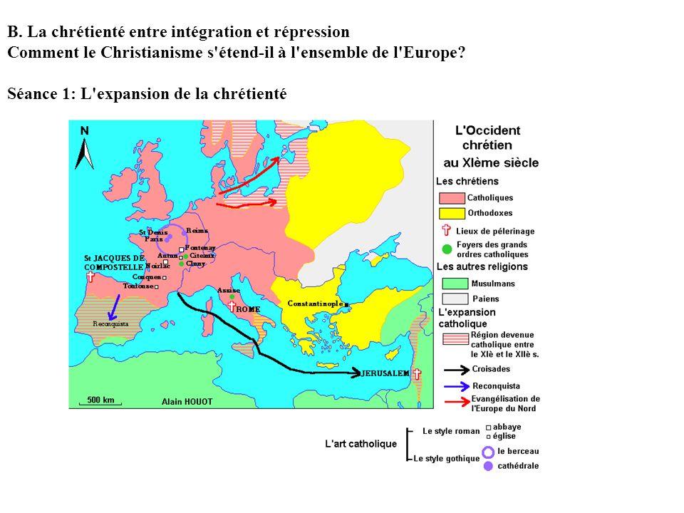 B. La chrétienté entre intégration et répression Comment le Christianisme s'étend-il à l'ensemble de l'Europe? Séance 1: L'expansion de la chrétienté