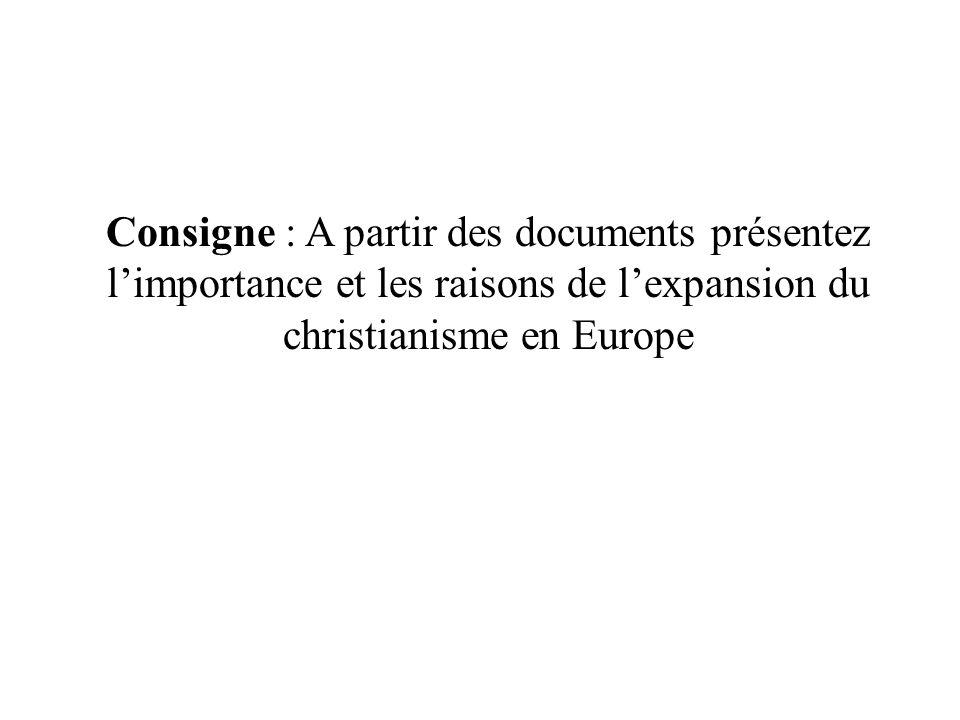 Consigne : A partir des documents présentez limportance et les raisons de lexpansion du christianisme en Europe