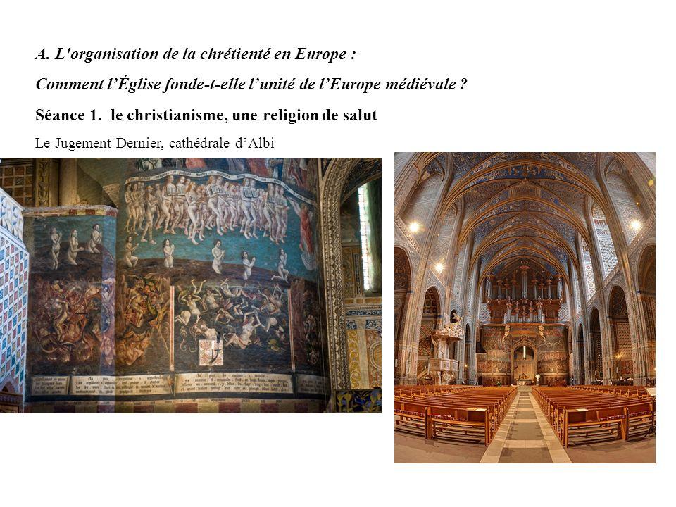 A. L'organisation de la chrétienté en Europe : Comment lÉglise fonde-t-elle lunité de lEurope médiévale ? Séance 1. le christianisme, une religion de