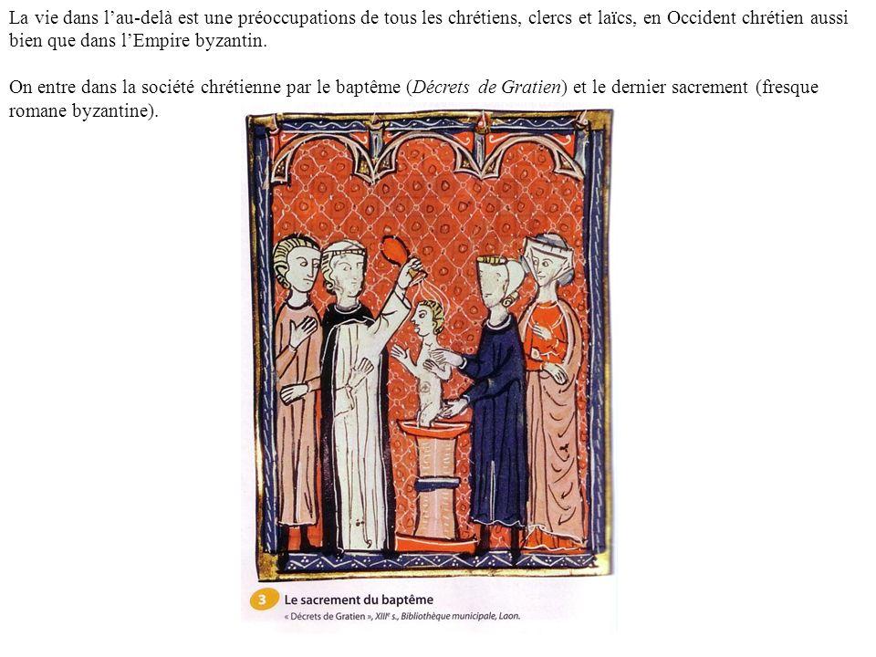 La vie dans lau-delà est une préoccupations de tous les chrétiens, clercs et laïcs, en Occident chrétien aussi bien que dans lEmpire byzantin. On entr