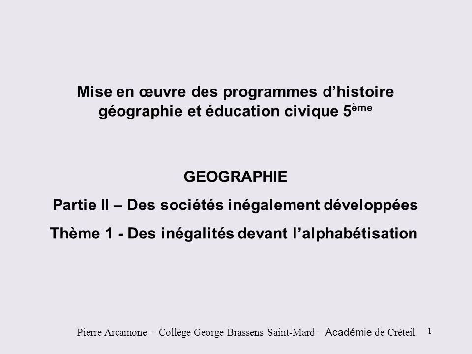 Mise en œuvre des programmes dhistoire géographie et éducation civique 5 ème GEOGRAPHIE Partie II – Des sociétés inégalement développées Thème 1 - Des