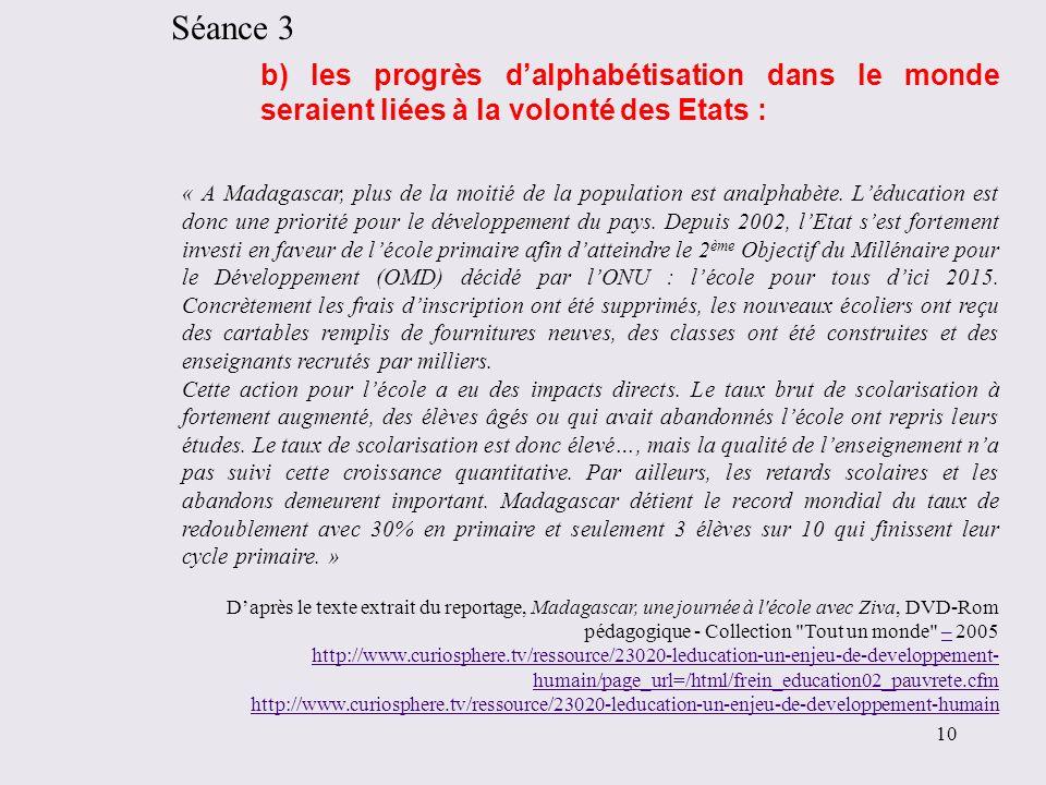 b) les progrès dalphabétisation dans le monde seraient liées à la volonté des Etats : Séance 3 10 « A Madagascar, plus de la moitié de la population e