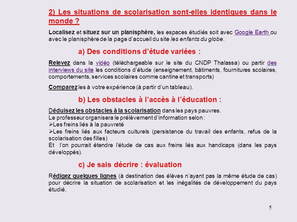 2) Les situations de scolarisation sont-elles identiques dans le monde ? Localisez et situez sur un planisphère, les espaces étudiés soit avec Google