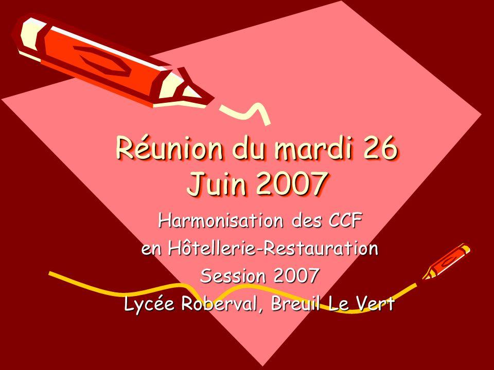 Réunion du mardi 26 Juin 2007 Harmonisation des CCF en Hôtellerie-Restauration Session 2007 Lycée Roberval, Breuil Le Vert