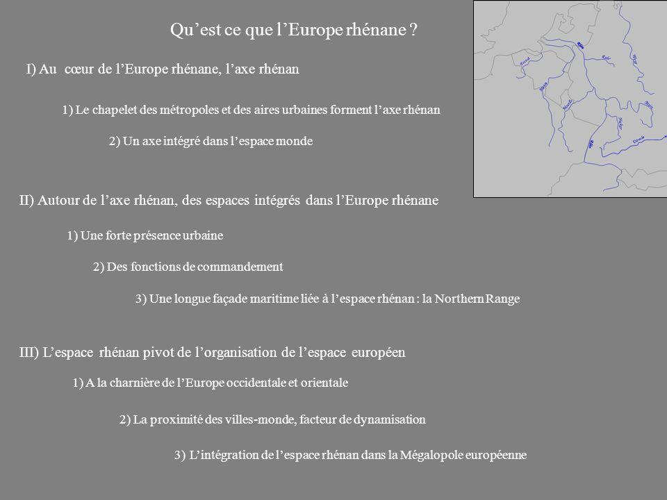 Quest ce que lEurope rhénane ? I) Au cœur de lEurope rhénane, laxe rhénan 1) Le chapelet des métropoles et des aires urbaines forment laxe rhénan 2) U
