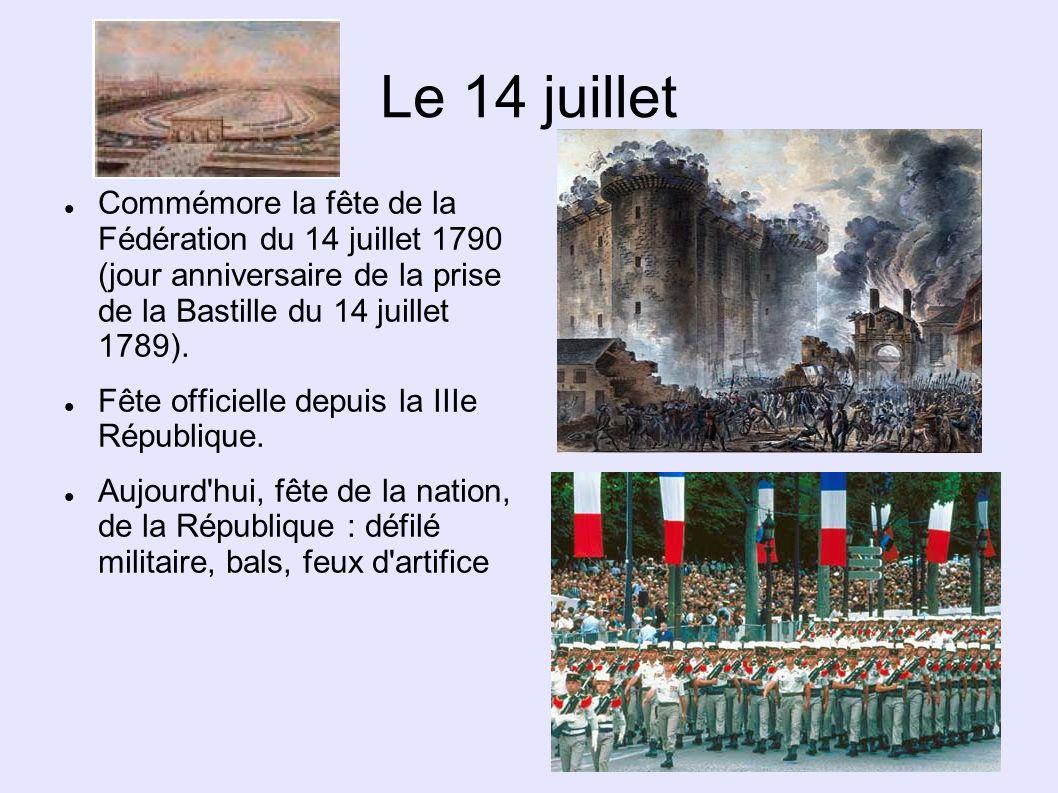 Le 14 juillet Commémore la fête de la Fédération du 14 juillet 1790 (jour anniversaire de la prise de la Bastille du 14 juillet 1789). Fête officielle