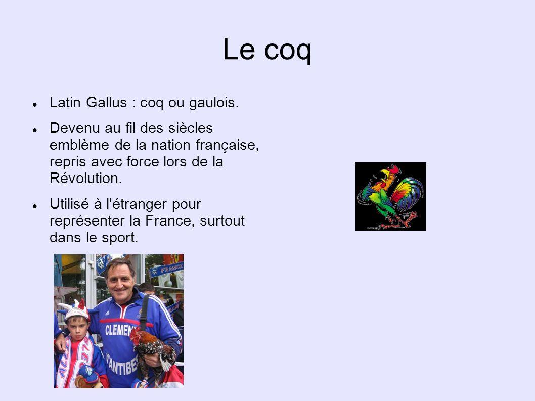 Le coq Latin Gallus : coq ou gaulois. Devenu au fil des siècles emblème de la nation française, repris avec force lors de la Révolution. Utilisé à l'é
