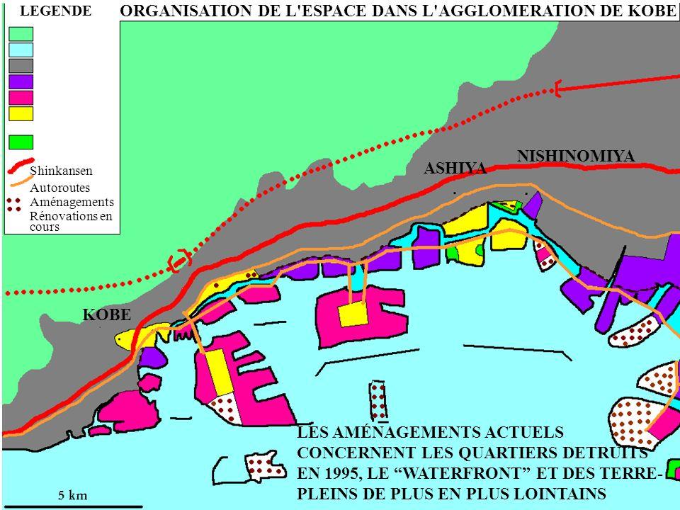 ORGANISATION DE L ESPACE DANS L AGGLOMERATION DE KOBE LEGENDE NISHINOMIYA ASHIYA KOBE Shinkansen Autoroutes Aménagements Rénovations en cours LES AMÉNAGEMENTS ACTUELS CONCERNENT LES QUARTIERS DETRUITS EN 1995, LE WATERFRONT ET DES TERRE- PLEINS DE PLUS EN PLUS LOINTAINS