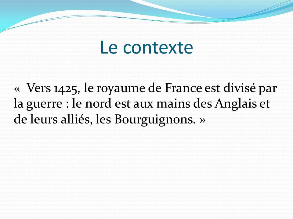 Vers 1425, le royaume de France est divisé par la guerre : Le nord est aux mains des anglais et de leurs alliés, les Bourguignons.