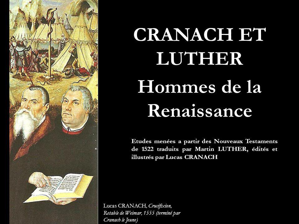 CRANACH ET LUTHER Hommes de la Renaissance Lucas CRANACH, Crucifixion, Retable de Weimar, 1555 (terminé par Cranach le Jeune) Etudes menées a partir d