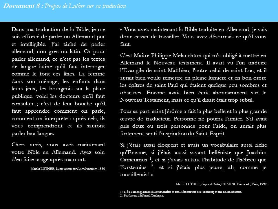 Document 8 : Propos de Luther sur sa traduction Dans ma traduction de la Bible, je me suis efforcé de parler un Allemand pur et intelligible. Jai tâch