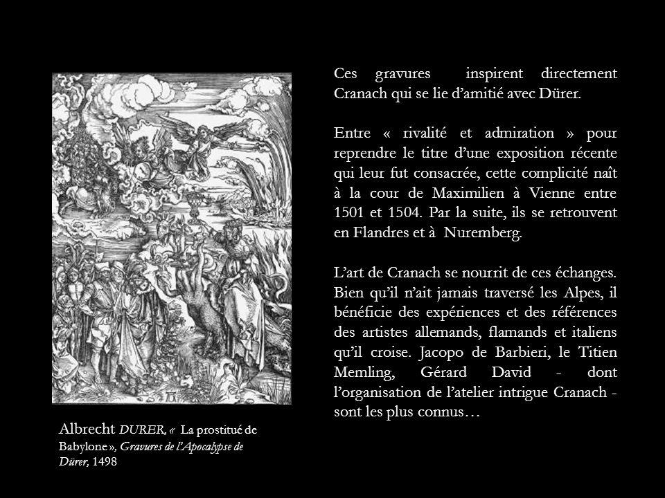 Ces gravures inspirent directement Cranach qui se lie damitié avec Dürer. Entre « rivalité et admiration » pour reprendre le titre dune exposition réc