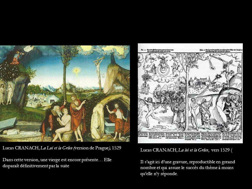 Lucas CRANACH, La Loi et la Grâce (version de Prague), 1529 Lucas CRANACH, La loi et la Grâce, vers 1529 ( Il sagit ici dune gravure, reproductible en