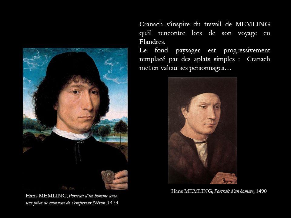 Cranach sinspire du travail de MEMLING quil rencontre lors de son voyage en Flandres. Le fond paysager est progressivement remplacé par des aplats sim