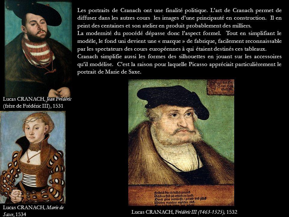 Lucas CRANACH, Frédéric III (1463-1525), 1532 Les portraits de Cranach ont une finalité politique. Lart de Cranach permet de diffuser dans les autres