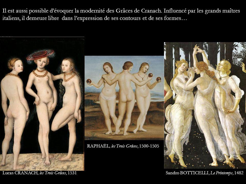 Il est aussi possible dévoquer la modernité des Grâces de Cranach. Influencé par les grands maîtres italiens, il demeure libre dans lexpression de ses