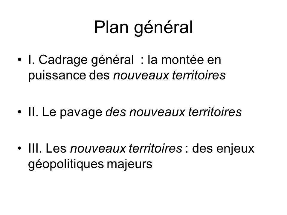 Plan général I. Cadrage général : la montée en puissance des nouveaux territoires II. Le pavage des nouveaux territoires III. Les nouveaux territoires